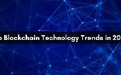 Các xu hướng hàng đầu của công nghệ chuỗi khối vào năm 2020