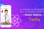 Guide to develop React Native Video calling healthcare app in Twilio!