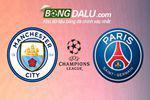 Nhận định Manchester City vs PSG - Lần đầu cho Man xanh